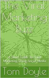 The Viral Marketing Buzz: A Short Guide To Viral Marketing Using Social Media (English Edition)