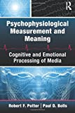 Psychophysiological Measurement and Meaning: Cognitive and Emotional Processing of Media (Routledge Communication Series)