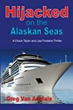 Hijacked on the Alaskan Seas: A Chuck Taylor and Lisa Fontain Thriller by  Greg Van Arsdale in stock, buy online here