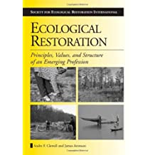 Ecological Restoration: Principles, Values, and Structure of an Emerging Profession (The Science and Practice of Ecological Restoration Series)