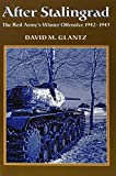 After Stalingrad: The Red Army's Winter Offensive 1942-1943