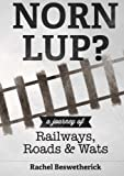 Norn Lup? - a Journey of Railways, Roads and Wats, Rachel Beswetherick, 1291324259