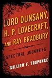 Lord Dunsany, H.P. Lovecraft, and Ray Bradbury: Spectral Journeys (Studies in Supernatural Literature), William F. Touponce, 0810892197