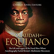 Olaudah Equiano:  The Life and Legacy of the Freed Slave Whose Autobiography Fueled Britain's Abolitionist Movement Audiobook by Charles River Editors Narrated by Colin Fluxman