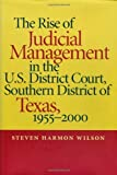 img - for The Rise of Judicial Management in the U.S. District Court, Southern District of Texas, 1955-2000 (Studies in the Legal History of the South Ser.) book / textbook / text book