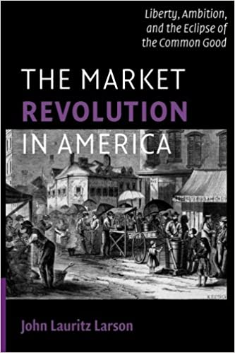 Amazon the market revolution in america liberty ambition the market revolution in america liberty ambition and the eclipse of the common good cambridge essential histories 1st edition fandeluxe Images