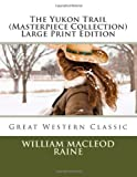 The Yukon Trail (Masterpiece Collection) Large Print Edition, William MacLeod Raine, 1493794566