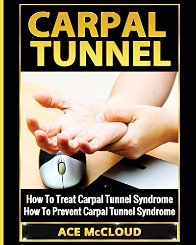 Carpal Tunnel: How To Treat Carpal Tunnel Syndrome: How To Prevent Carpal Tunnel Syndrome (Pain Relief & Treatment for Carpal Tunnel Syndrome)