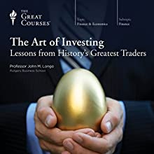 The Art of Investing: Lessons from History's Greatest Traders Lecture by  The Great Courses Narrated by Professor John M. Longo