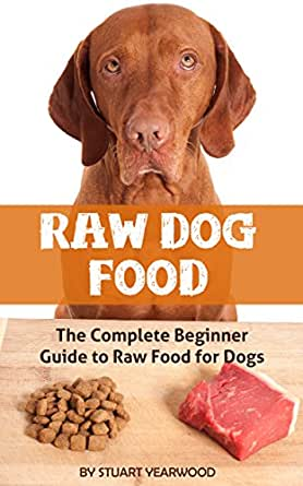 Raw Dog Food: The Complete Beginner Guide to Raw Food for Dogs (Raw Dog Food Diet, Raw Diet for Dogs Book 1) (English Edition) eBook: Yearwood, Stuart: Amazon.es: Tienda Kindle