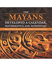 The Mayans Developed a Calendar, Mathematics and Astronomy: Mayan History Books Grade 4 | Children's Ancient History
