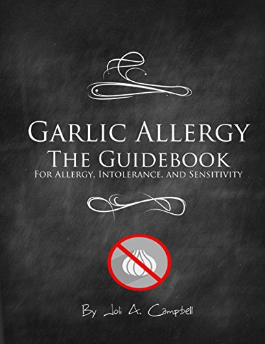 Garlic Allergy The Guidebook: For Allergy, Intolerance, and Sensitivity