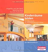 Hundert Welten entdeckt das Kind: Kinderräume bilden: Ein Ideenbuch für Raumgestaltung in Kitas - Ein Werkstattbuch