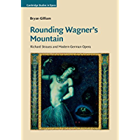 Rounding Wagner's Mountain: Richard Strauss and Modern German Opera (Cambridge Studies in Opera) book cover