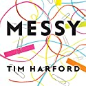 Messy Audiobook by Tim Harford Narrated by Roger Davis