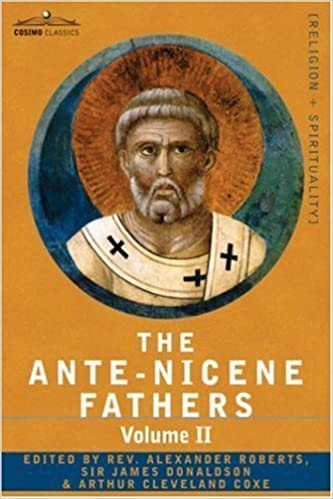 Book The Ante-Nicene Fathers: The Writings of the Fathers Down to A.D. 325 Volume II - Fathers of the Second Century - Hermas, Tatian, Theophilus, a (2007-05-01)