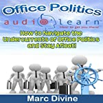 Office Politics : How to Navigate the Undercurrents of Office Politics and Stay Afloat! | Marc Divine