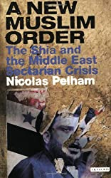 A New Muslim Order: The Shia and the Middle East Sectarian Crisis