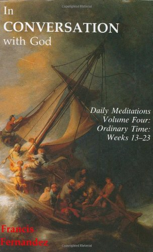 In Conversation with God: Meditations for Each Day of the Year, Vol. 4: Ordinary Time, Weeks 13-23