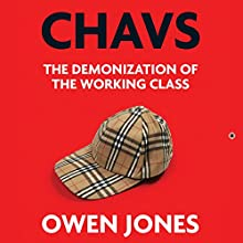 Chavs: The Demonization of the Working Class Audiobook by Owen Jones Narrated by Leighton Pugh