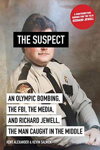 The Suspect: An Olympic Bombing, the FBI, the Media, and Richard Jewell, the Man Caught in the Middle (Abram Alexander)