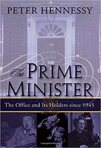 The Prime Minister The Office And Its Holders Since 1945 Peter