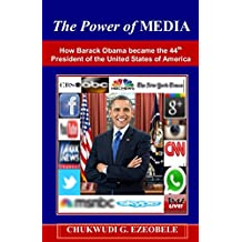 The Power of MEDIA: How Barack Obama became the 44th President of the United States of America