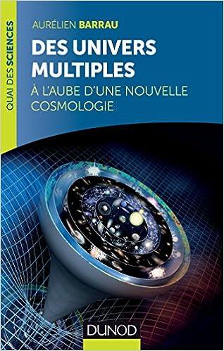 Des univers multiples - A l'aube d'une nouvelle cosmologie