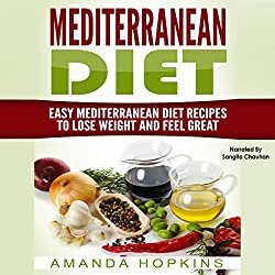 Mediterranean Diet: Easy Mediterranean Diet Recipes to Lose Weight and Feel Great