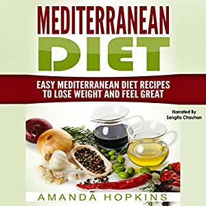 Mediterranean Diet: Easy Mediterranean Diet Recipes to Lose Weight and Feel Great Audiobook