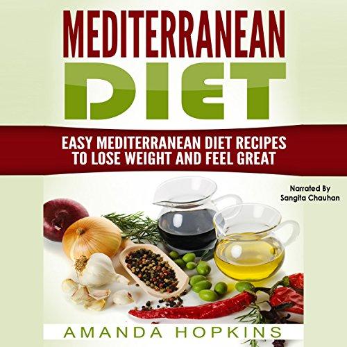 Mediterranean Diet: Easy Mediterranean Diet Recipes to Lose Weight and Feel Great: Mediterranean Cookbook, Book 1 by Amanda Hopkins