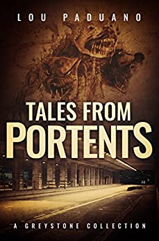 Tales from Portents: A Greystone Collection by [Paduano, Lou]
