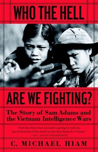 Who the Hell Are We Fighting?: The Story of Sam Adams and the Vietnam Intelligence Wars by Michael Hiam (2006-04-25) (Fighting Angel)