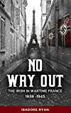 No Way Out: The Irish in Wartime France 1939-1945