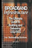 Broadband Infrastructure: The Ultimate Guide to Building and Delivering OSS/BSS, Shailendra Jain, Mark Hayward, Sharad Kumar, 1461348595