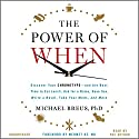 The Power of When: Discover Your Chronotype - and the Best Time to Eat Lunch, Ask for a Raise, Have Sex, Write a Novel, Take Your Meds, and More Audiobook by Michael Breus, Mehmet C. Oz - foreword Narrated by Michael Breus