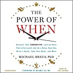 The Power of When: Discover Your Chronotype - and the Best Time to Eat Lunch, Ask for a Raise, Have Sex, Write a Novel, Take Your Meds, and More | Michael Breus,Mehmet C. Oz - foreword