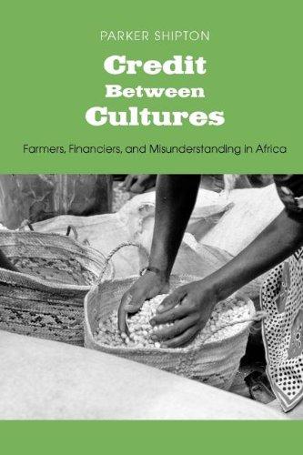 Credit Between Cultures: Farmers, Financiers, and Misunderstanding in Africa (Yale Agrarian Studies Series)