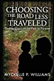 Choosing the Road Less Traveled, Myckelle P. Williams, 0615772900