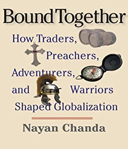 Bound Together: How Traders, Preachers, Adventurers, and Warriors Shaped Globalization de [Chanda, Nayan]