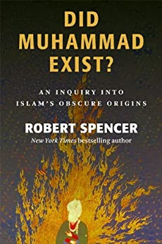 Did Muhammad Exist?: An Inquiry into Islam's Obscure Origins by [Spencer, Robert]