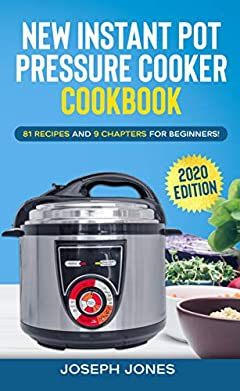 New Instant Pot Pressure Cooker Cookbook 2020 Edition: 81 Recipes and 9 Chapters for Beginners