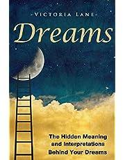 Dreams: The Hidden Meaning And Interpretations Behind Your Dreams