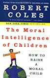 The Moral Intelligence of Children, Robert Coles, 0452279372
