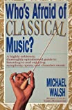 Who's Afraid of Classical Music?, Michael Walsh, 0671667513
