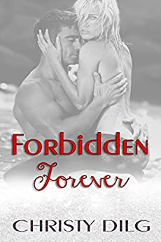 Forbidden Forever (The Forbidden Series Book 1) by [Dilg, Christy]