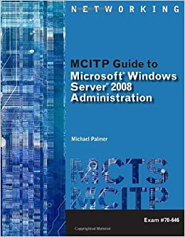 Book MCITP Guide to Microsoft Windows Server 2008, Server Administration, Exam #70-646 (Test Preparation) by Michael Palmer (2010-05-07)
