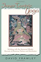 Inner Tantric Yoga: Working with the Universal Shakti: Secrets of Mantras, Deities, and Meditation Front Cover