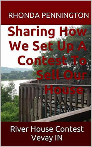 Sharing How We Set Up A Contest to Sell Our House: River House Contest  Vevay IN
