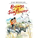 Bronze and Sunflower Audiobook by Cao Wenxuan, Helen Wang - translator, Meilo So - illustrator Narrated by Emily Woo Zeller